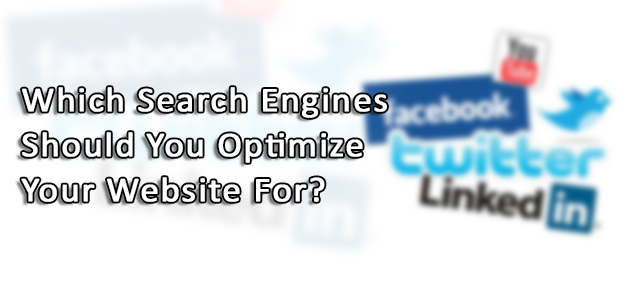 Which Search Engines Should You Optimize Your Website For